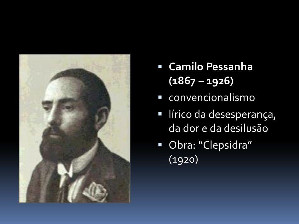 Camilo Pessanha (1867 – 1926) convencionalismo. lírico da desesperança, da dor e da desilusão.