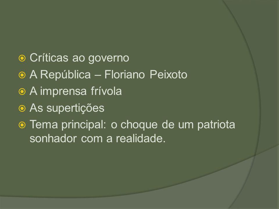 Críticas ao governo A República – Floriano Peixoto. A imprensa frívola. As supertições.