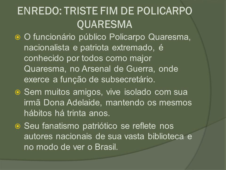 ENREDO: TRISTE FIM DE POLICARPO QUARESMA