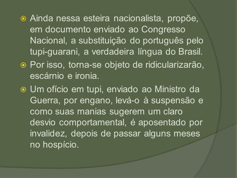 Ainda nessa esteira nacionalista, propõe, em documento enviado ao Congresso Nacional, a substituição do português pelo tupi-guarani, a verdadeira língua do Brasil.