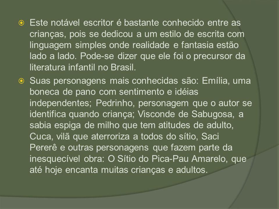 Este notável escritor é bastante conhecido entre as crianças, pois se dedicou a um estilo de escrita com linguagem simples onde realidade e fantasia estão lado a lado. Pode-se dizer que ele foi o precursor da literatura infantil no Brasil.