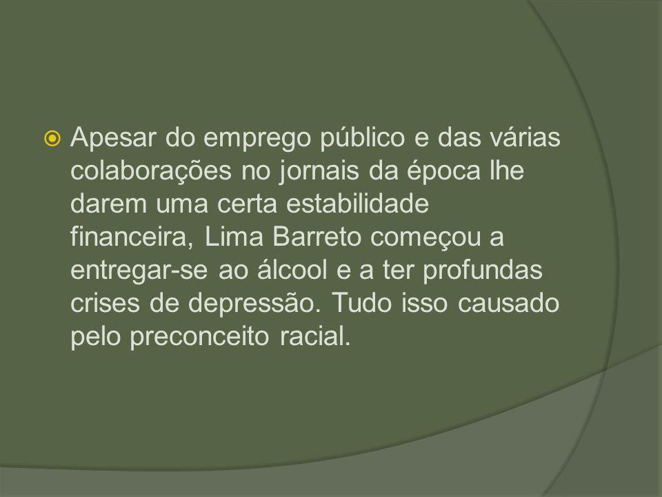 Apesar do emprego público e das várias colaborações no jornais da época lhe darem uma certa estabilidade financeira, Lima Barreto começou a entregar-se ao álcool e a ter profundas crises de depressão.
