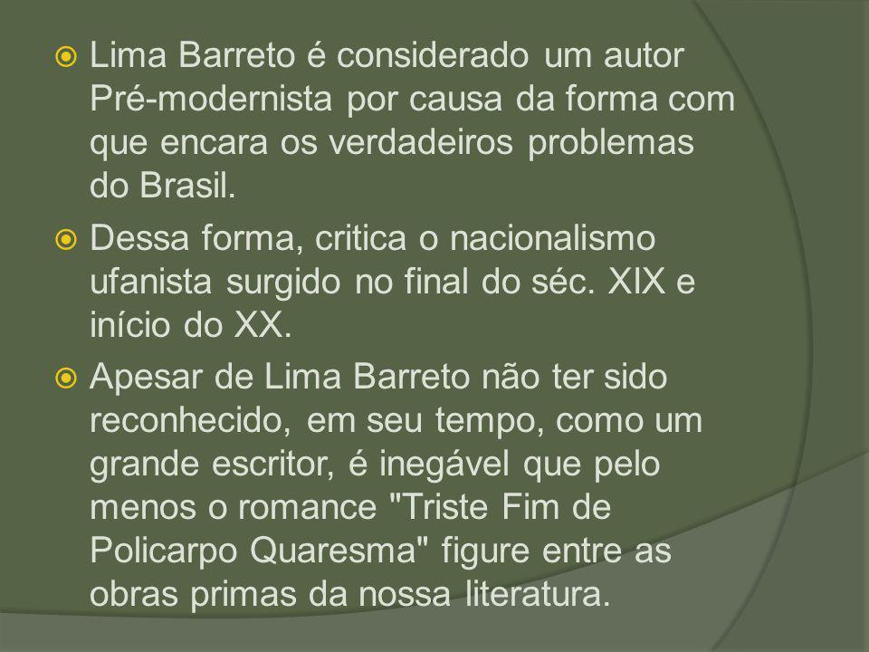 Lima Barreto é considerado um autor Pré-modernista por causa da forma com que encara os verdadeiros problemas do Brasil.