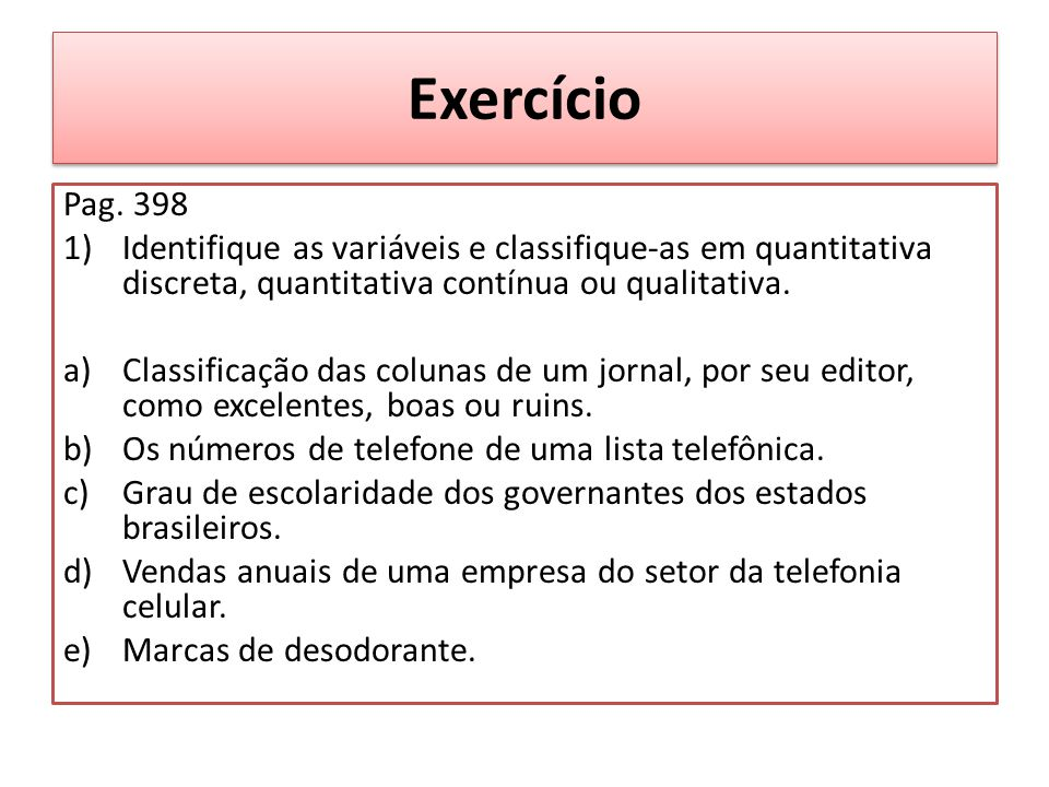 Exercício Pag. 398. Identifique as variáveis e classifique-as em quantitativa discreta, quantitativa contínua ou qualitativa.