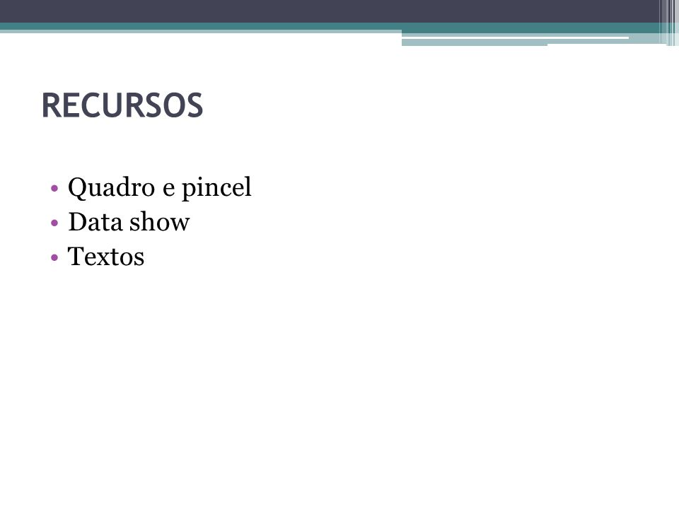 RECURSOS Quadro e pincel Data show Textos
