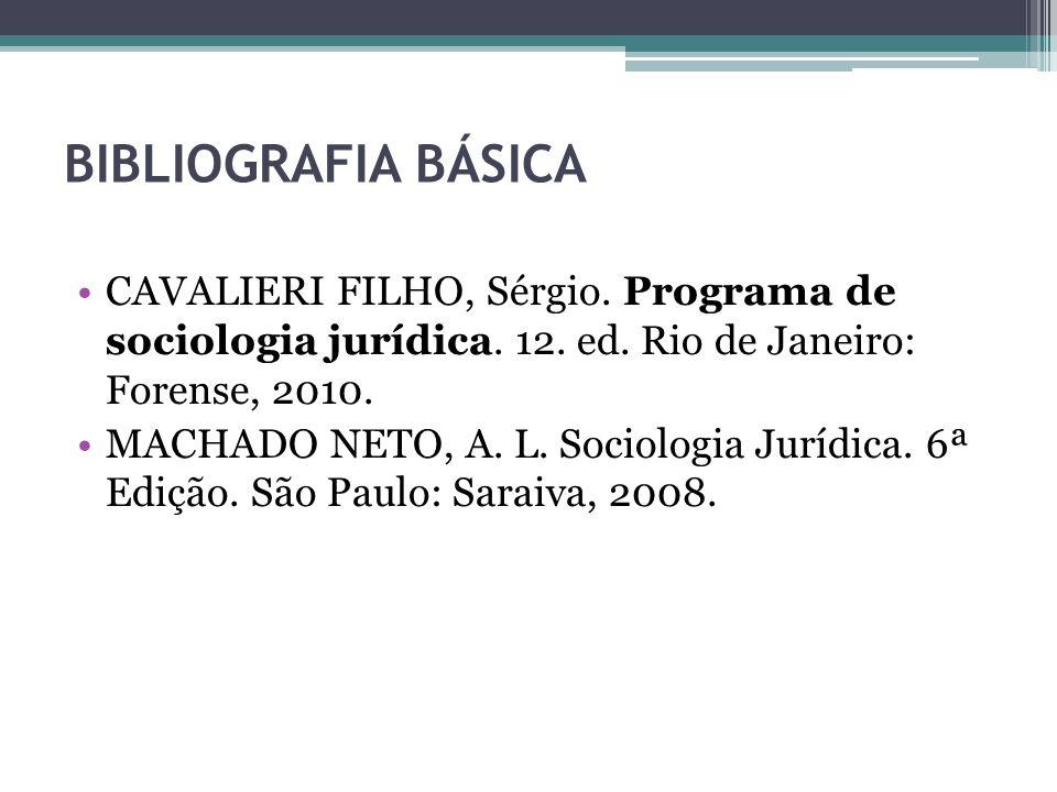 BIBLIOGRAFIA BÁSICA CAVALIERI FILHO, Sérgio. Programa de sociologia jurídica. 12. ed. Rio de Janeiro: Forense, 2010.