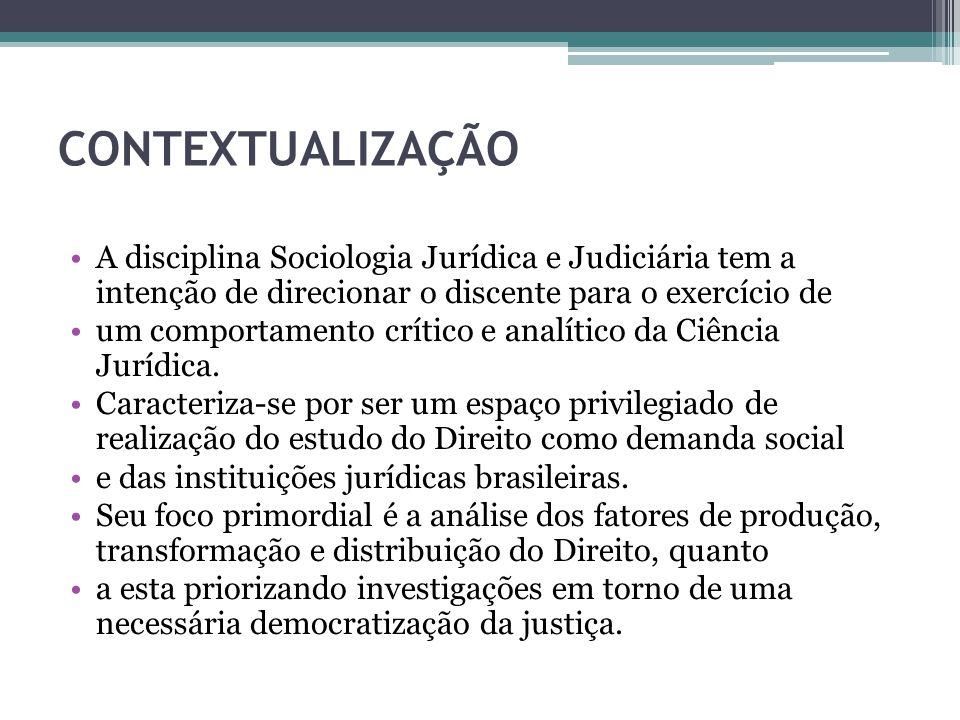 CONTEXTUALIZAÇÃO A disciplina Sociologia Jurídica e Judiciária tem a intenção de direcionar o discente para o exercício de.