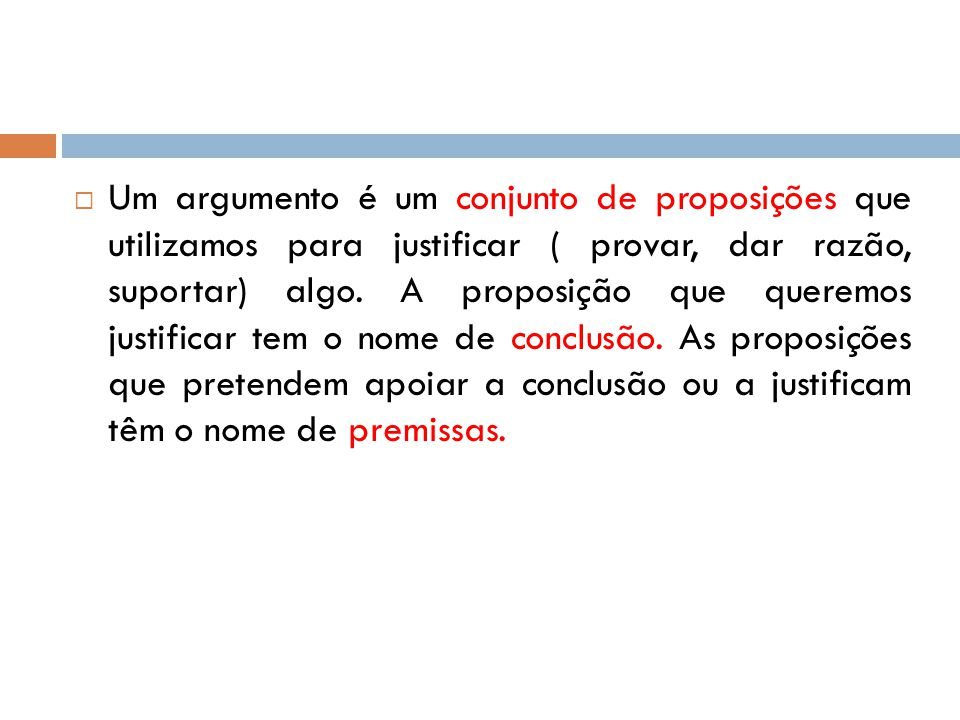 Um argumento é um conjunto de proposições que utilizamos para justificar ( provar, dar razão, suportar) algo.