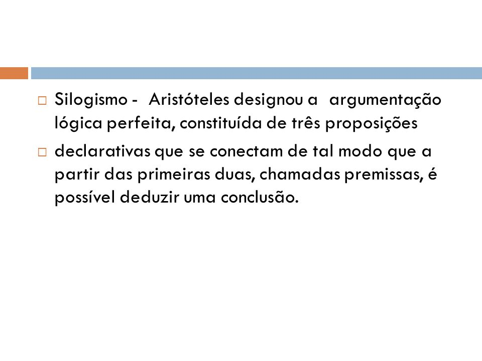 Silogismo - Aristóteles designou a argumentação lógica perfeita, constituída de três proposições