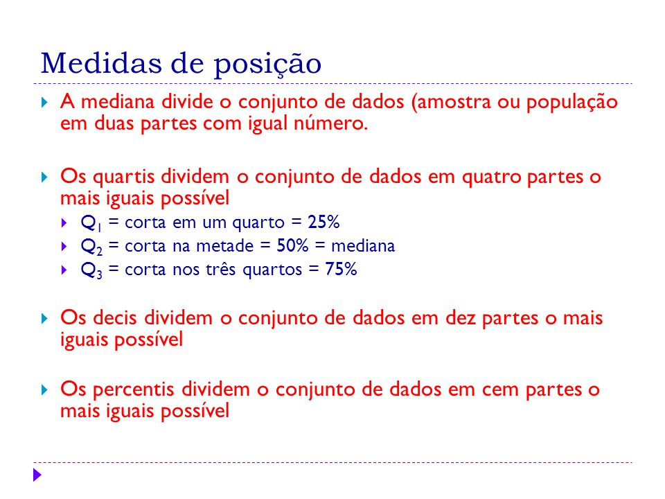 Medidas de posição A mediana divide o conjunto de dados (amostra ou população em duas partes com igual número.