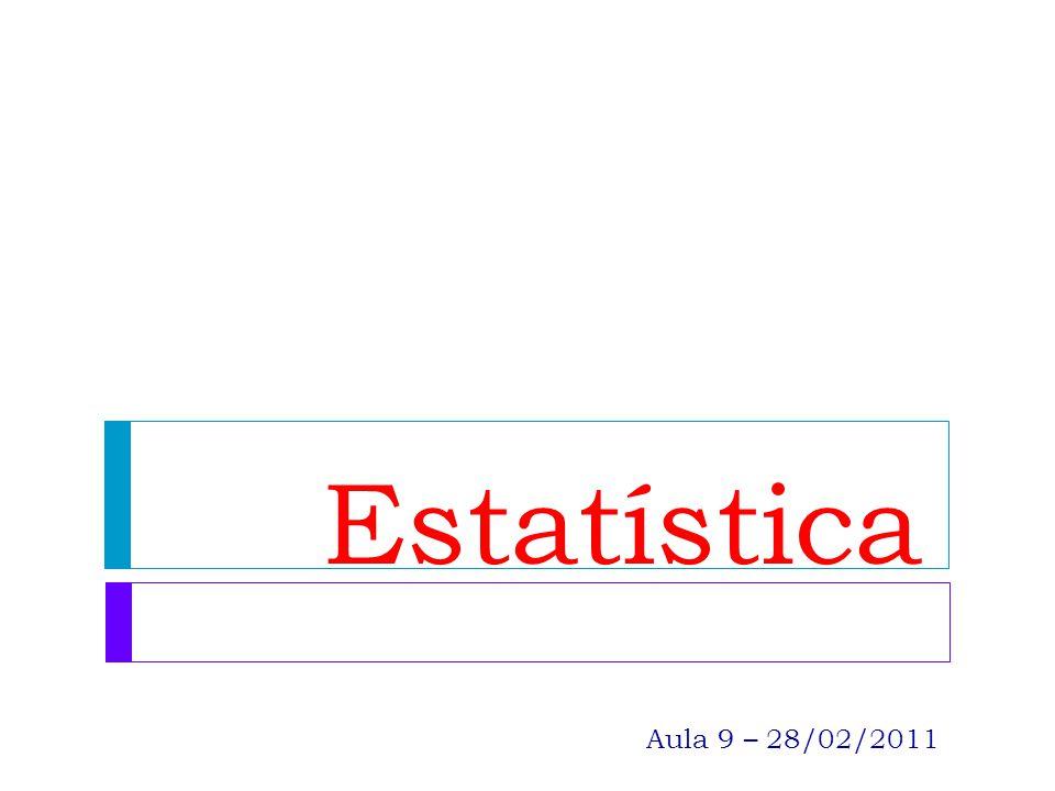 Estatística Aula 9 – 28/02/2011