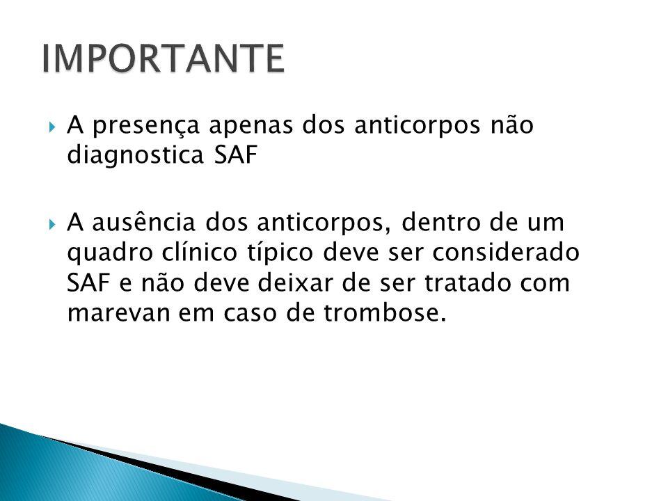 IMPORTANTE A presença apenas dos anticorpos não diagnostica SAF