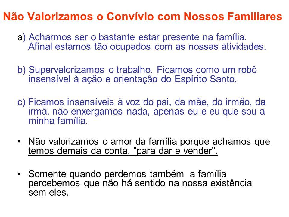 Não Valorizamos o Convívio com Nossos Familiares