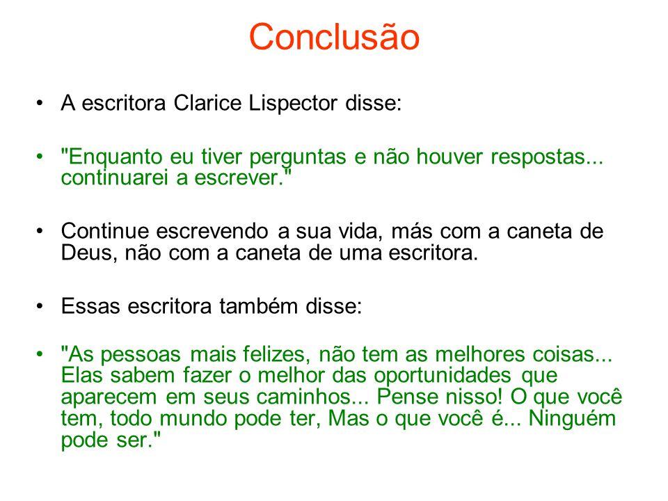 Conclusão A escritora Clarice Lispector disse: