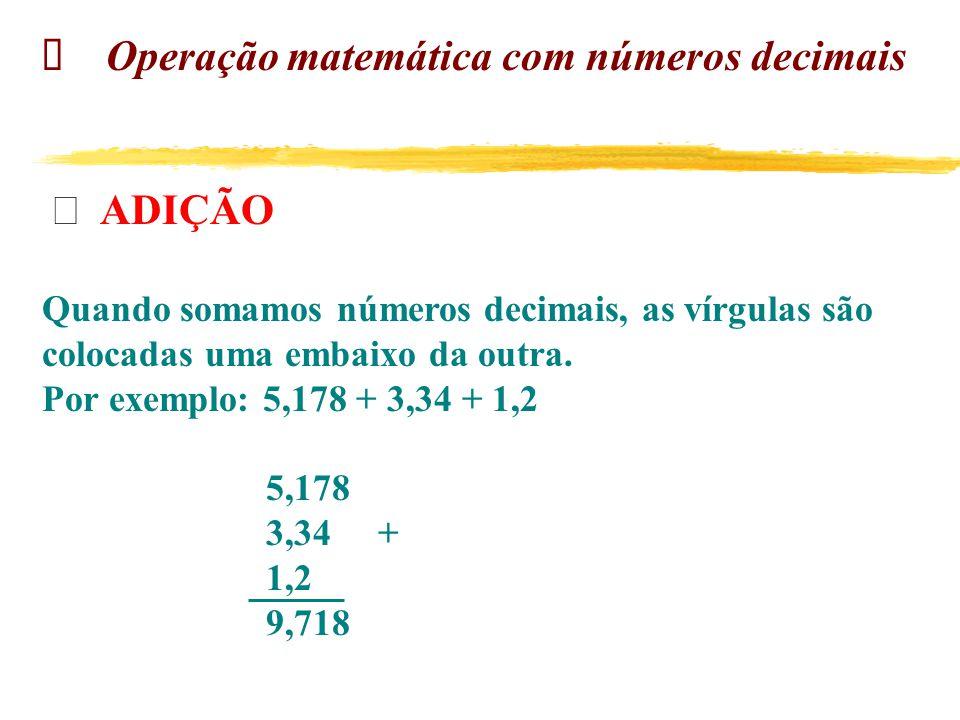 ü Operação matemática com números decimais Þ ADIÇÃO
