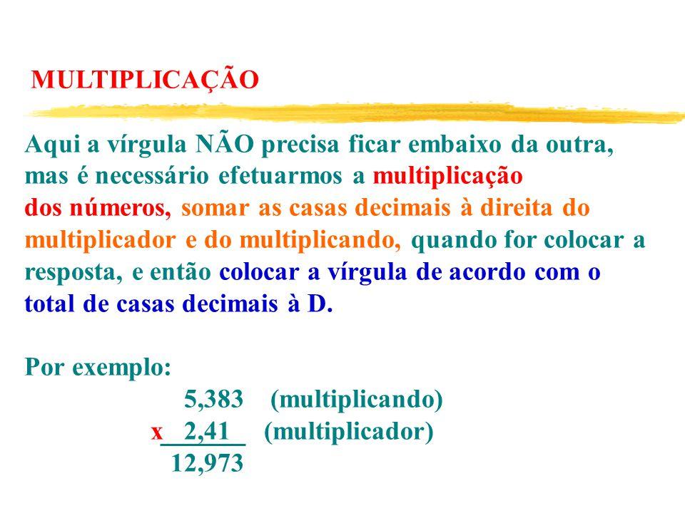 MULTIPLICAÇÃO Aqui a vírgula NÃO precisa ficar embaixo da outra, mas é necessário efetuarmos a multiplicação.