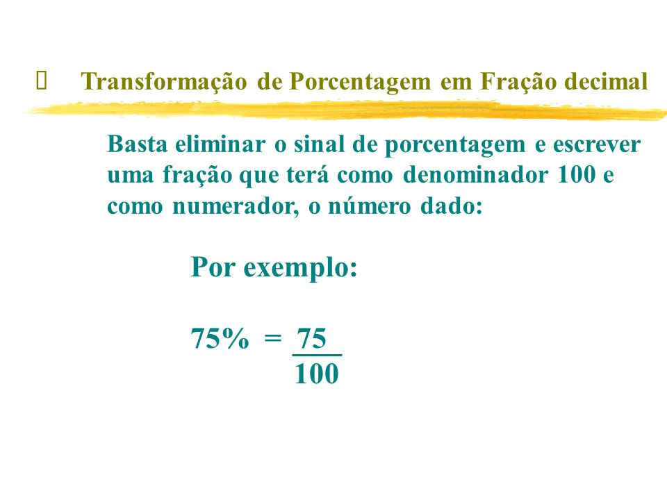 ü Transformação de Porcentagem em Fração decimal