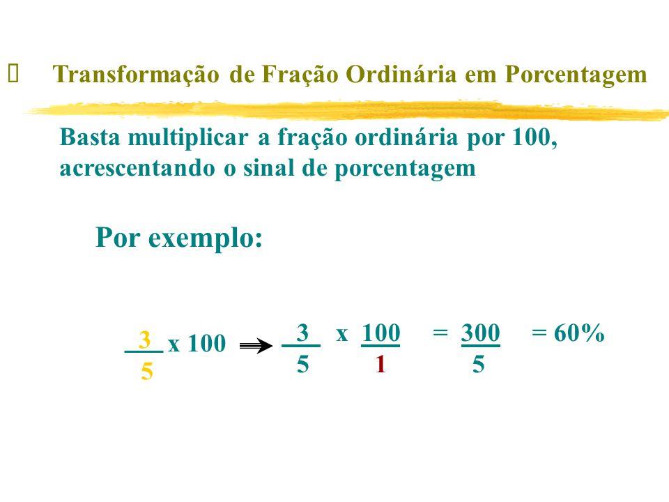 Por exemplo: ü Transformação de Fração Ordinária em Porcentagem