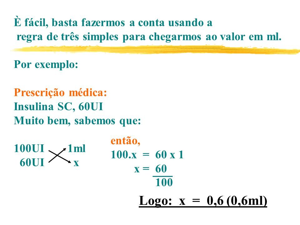 Logo: x = 0,6 (0,6ml) È fácil, basta fazermos a conta usando a