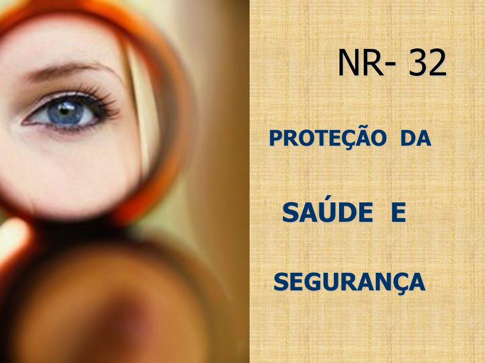 NR NR- 32 SAÚDE E E SEGURANÇA SEGURANÇA PROTEÇÃO DA SEGURANÇA