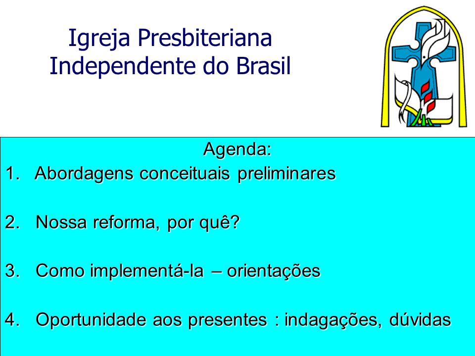 Agenda: 1. Abordagens conceituais preliminares. 2. Nossa reforma, por quê 3. Como implementá-la – orientações.