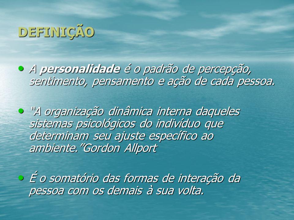 DEFINIÇÃO A personalidade é o padrão de percepção, sentimento, pensamento e ação de cada pessoa.