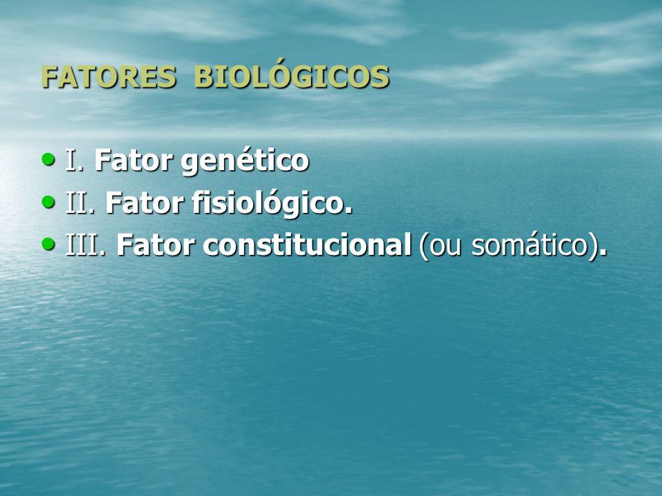 FATORES BIOLÓGICOS I. Fator genético. II. Fator fisiológico. III.