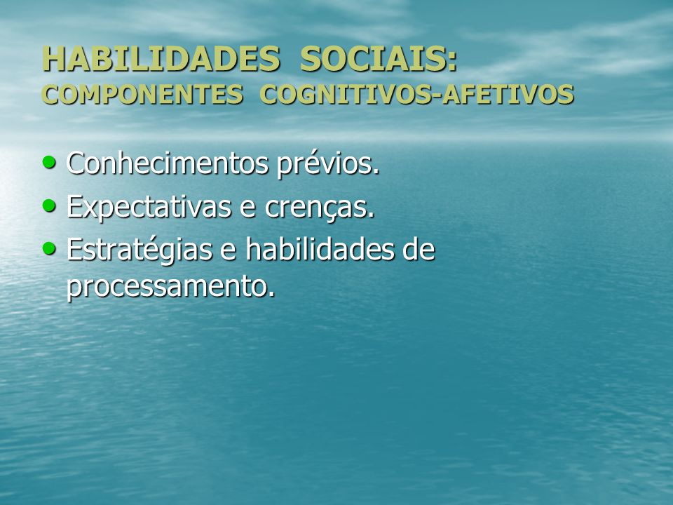 HABILIDADES SOCIAIS: COMPONENTES COGNITIVOS-AFETIVOS