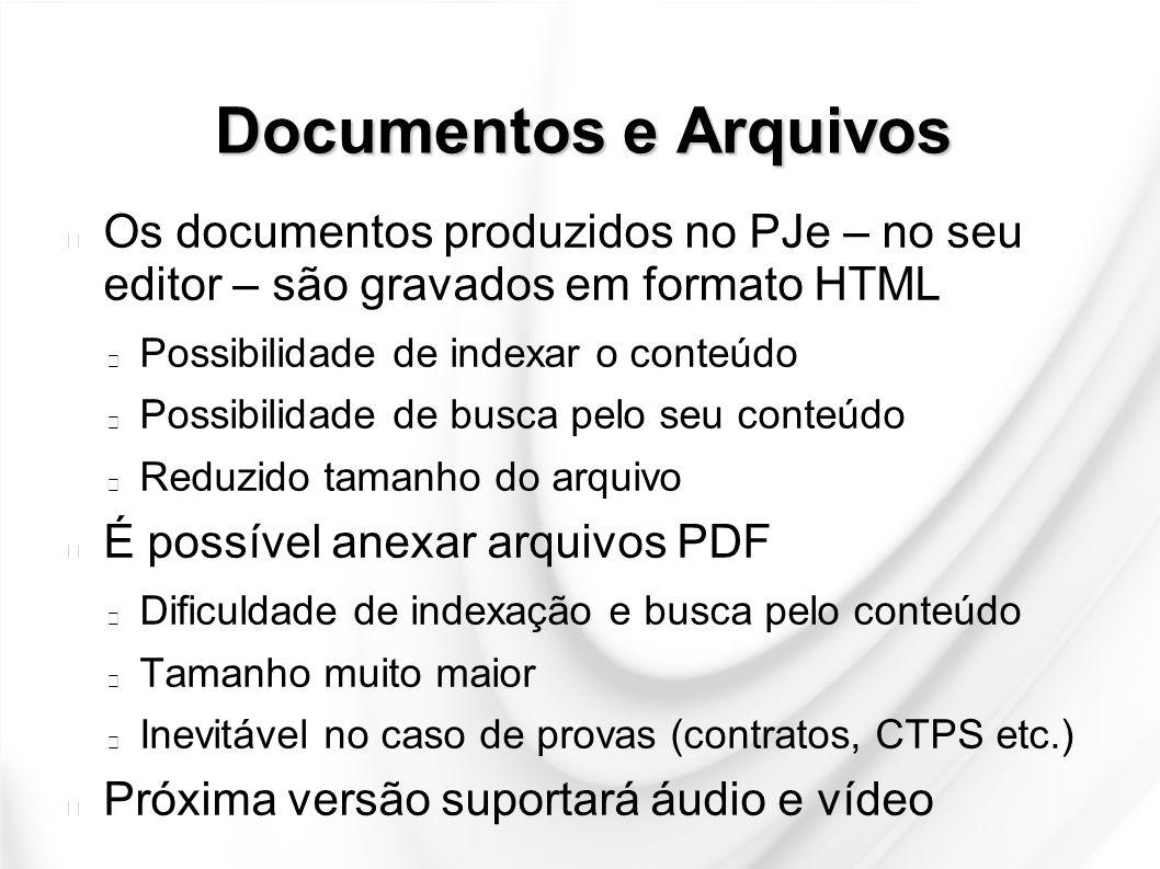 Documentos e Arquivos Os documentos produzidos no PJe – no seu editor – são gravados em formato HTML.