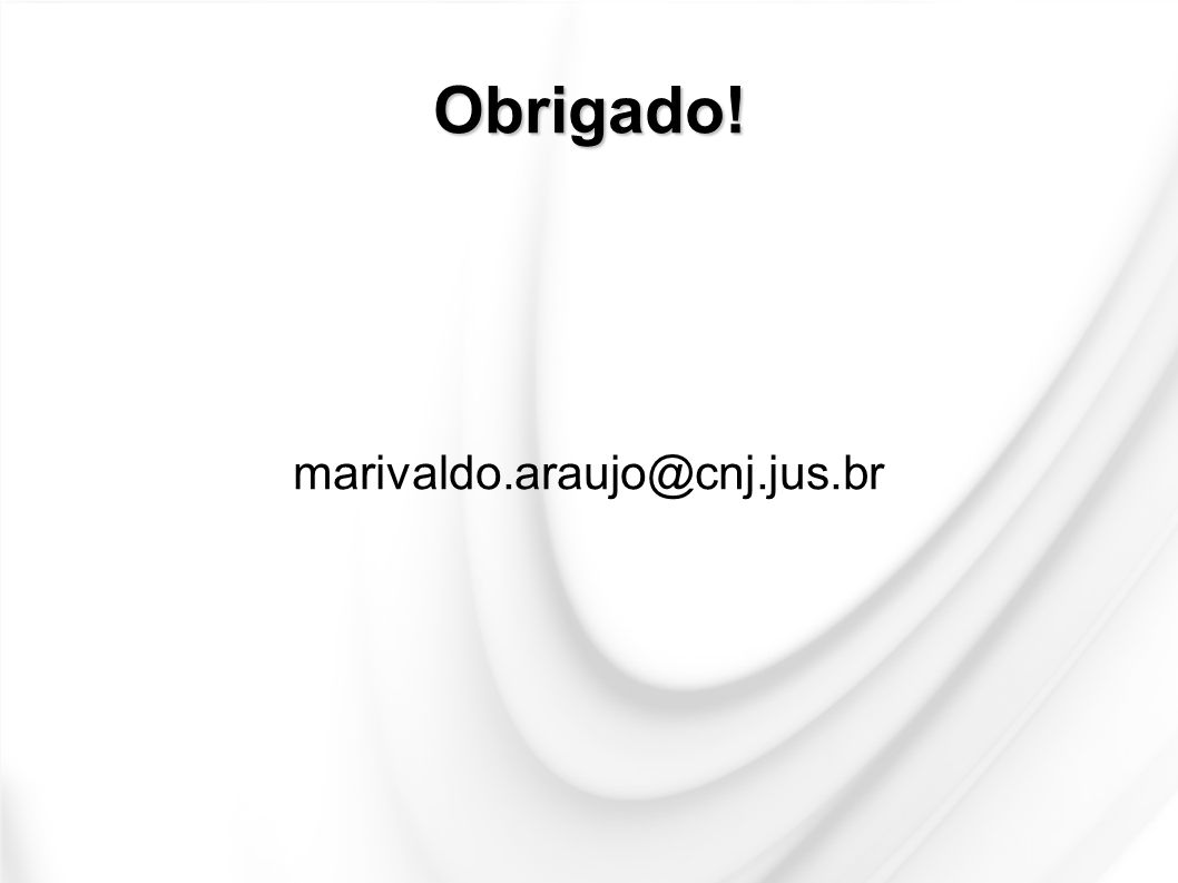 Obrigado! marivaldo.araujo@cnj.jus.br