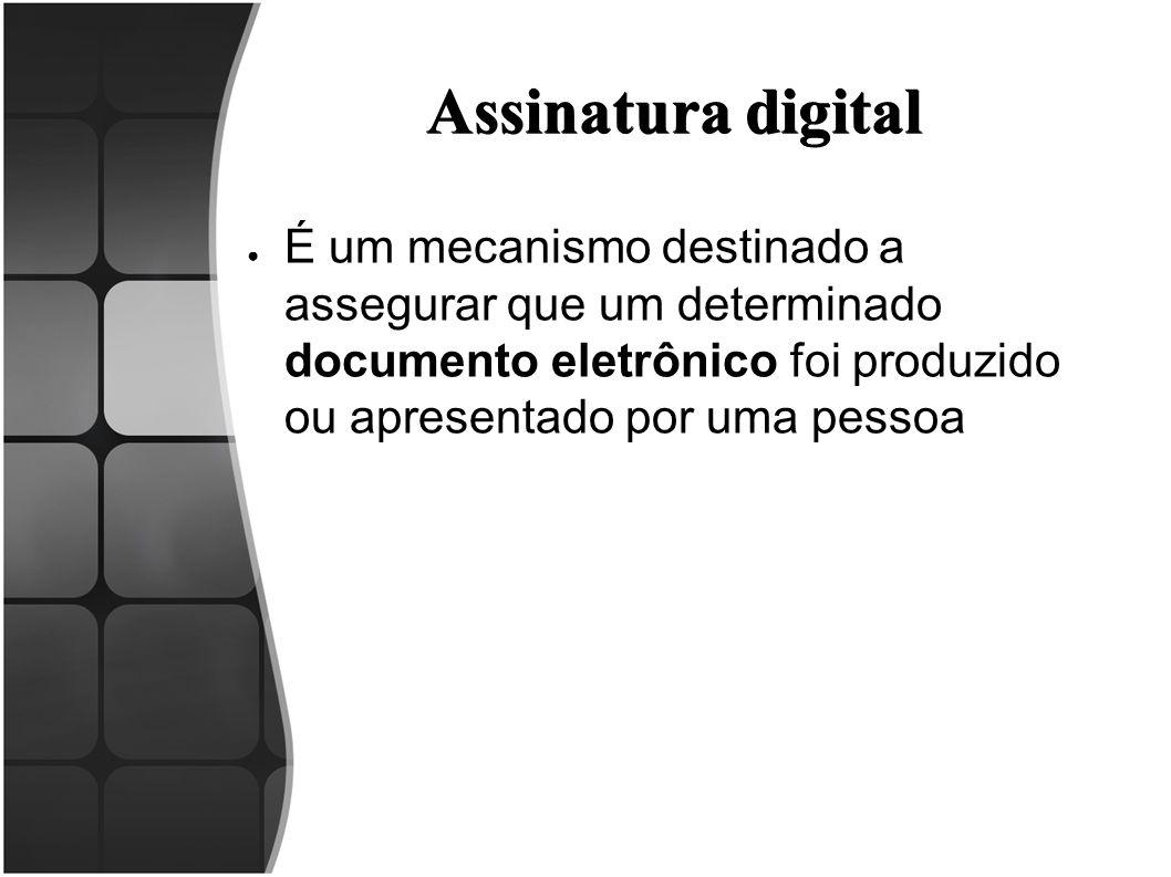 Assinatura digital É um mecanismo destinado a assegurar que um determinado documento eletrônico foi produzido ou apresentado por uma pessoa.
