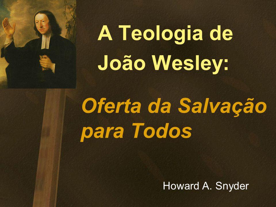 A Teologia de João Wesley: Oferta da Salvação para Todos