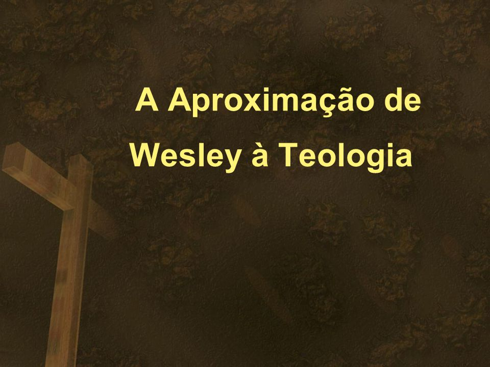 A Aproximação de Wesley à Teologia
