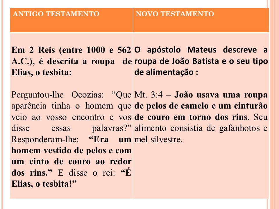 ANTIGO TESTAMENTO NOVO TESTAMENTO. Em 2 Reis (entre 1000 e 562 A.C.), é descrita a roupa de Elias, o tesbita: