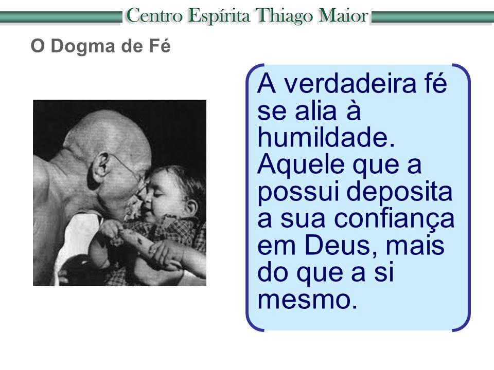 O Dogma de Fé A verdadeira fé se alia à humildade.