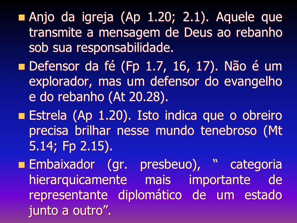 Anjo da igreja (Ap 1.20; 2.1). Aquele que transmite a mensagem de Deus ao rebanho sob sua responsabilidade.