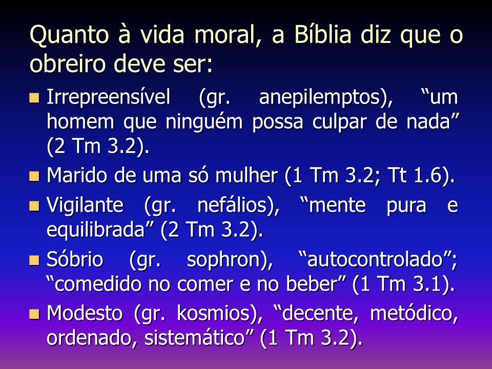 Quanto à vida moral, a Bíblia diz que o obreiro deve ser: