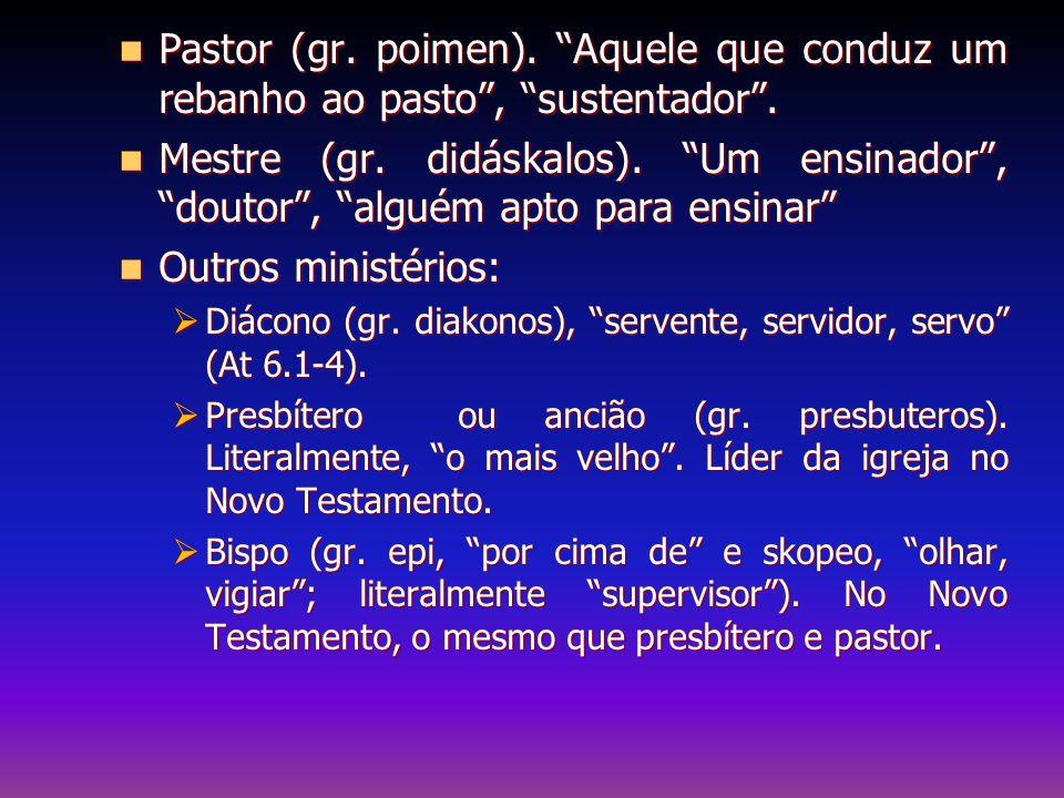 Pastor (gr. poimen). Aquele que conduz um rebanho ao pasto , sustentador .