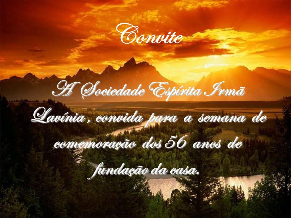 Convite A Sociedade Espírita Irmã Lavínia , convida para a semana de comemoração dos 56 anos de fundação da casa.