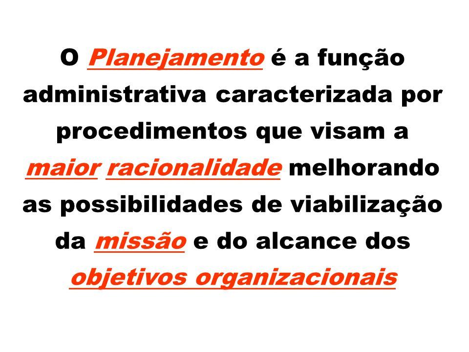 O Planejamento é a função administrativa caracterizada por procedimentos que visam a maior racionalidade melhorando as possibilidades de viabilização da missão e do alcance dos objetivos organizacionais