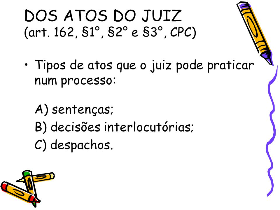 DOS ATOS DO JUIZ (art. 162, §1°, §2° e §3°, CPC)