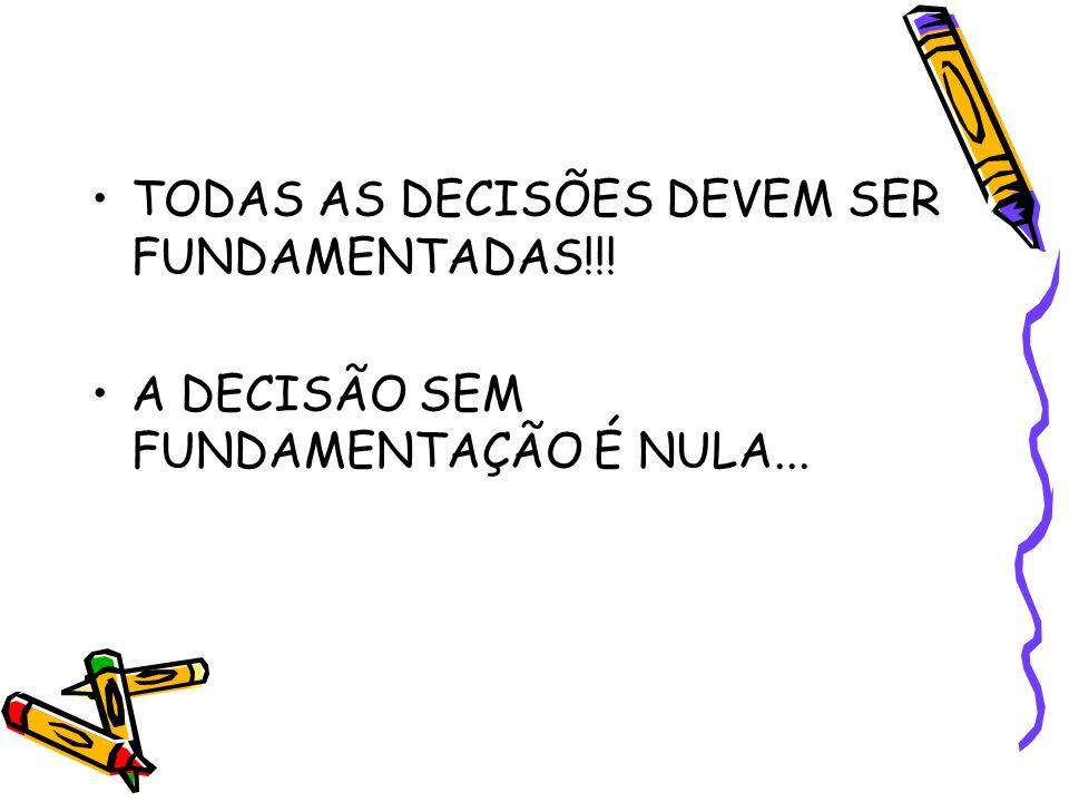 TODAS AS DECISÕES DEVEM SER FUNDAMENTADAS!!!