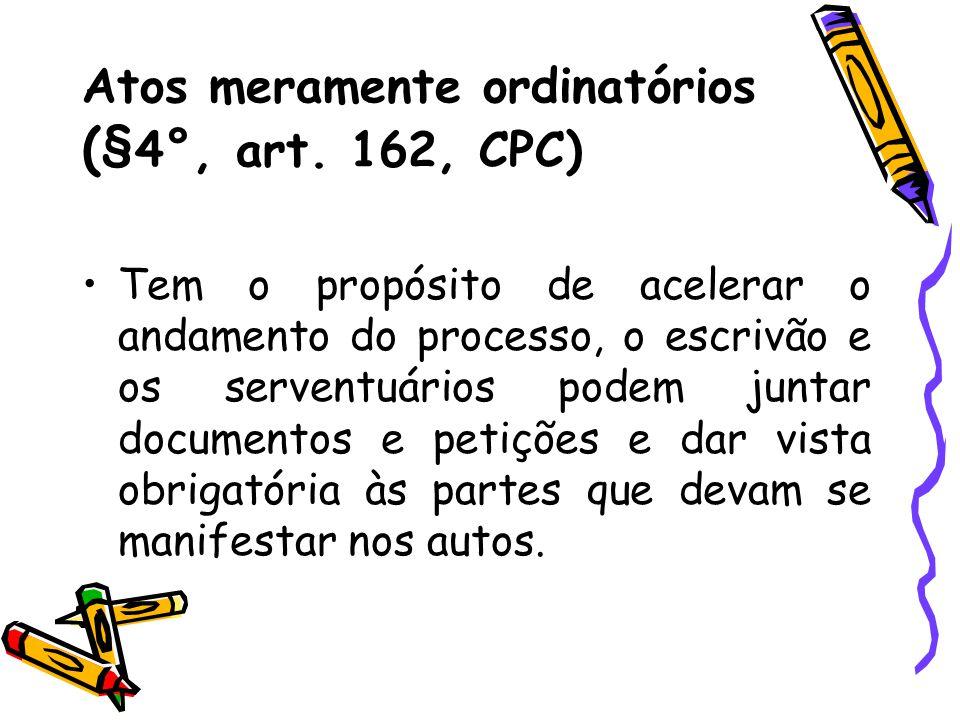 Atos meramente ordinatórios (§4°, art. 162, CPC)