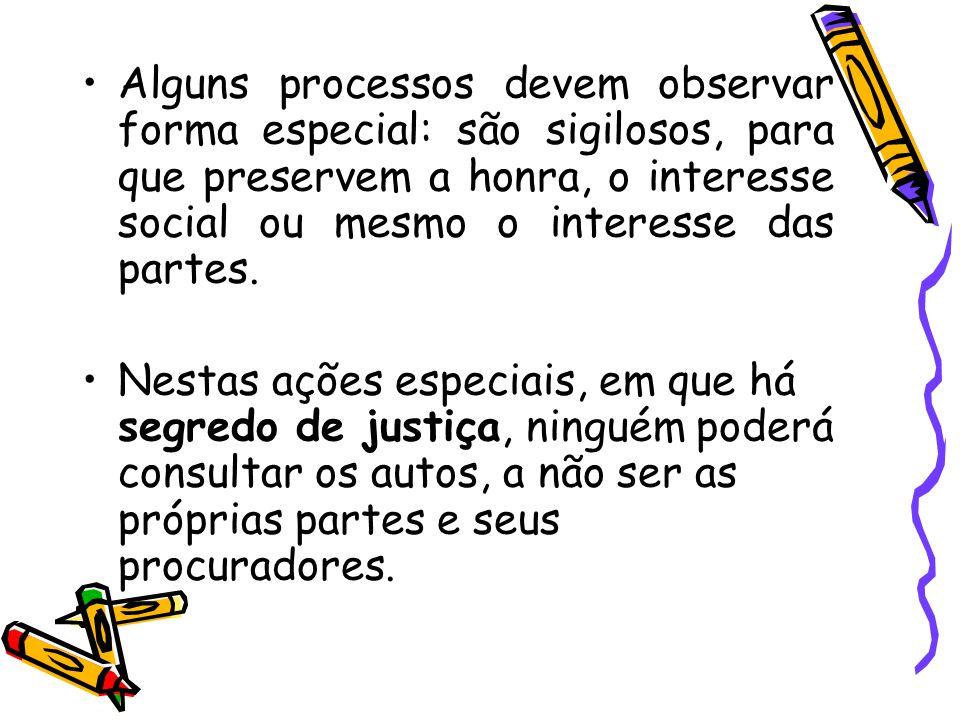 Alguns processos devem observar forma especial: são sigilosos, para que preservem a honra, o interesse social ou mesmo o interesse das partes.