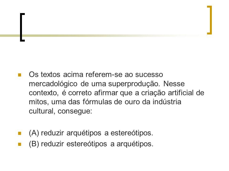 Os textos acima referem-se ao sucesso mercadológico de uma superprodução. Nesse contexto, é correto afirmar que a criação artificial de mitos, uma das fórmulas de ouro da indústria cultural, consegue: