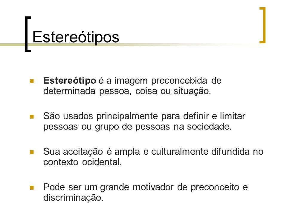 Estereótipos Estereótipo é a imagem preconcebida de determinada pessoa, coisa ou situação.