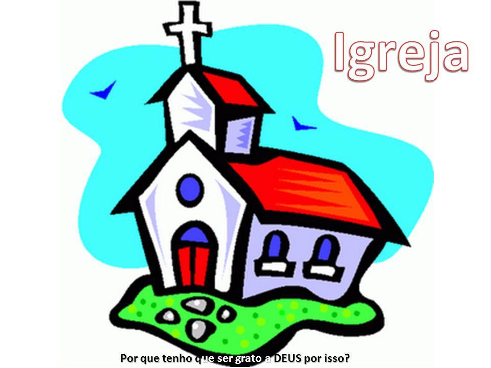 Igreja Por que tenho que ser grato a DEUS por isso