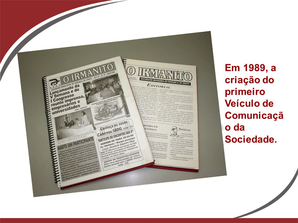 Em 1989, a criação do primeiro Veículo de Comunicação da Sociedade.