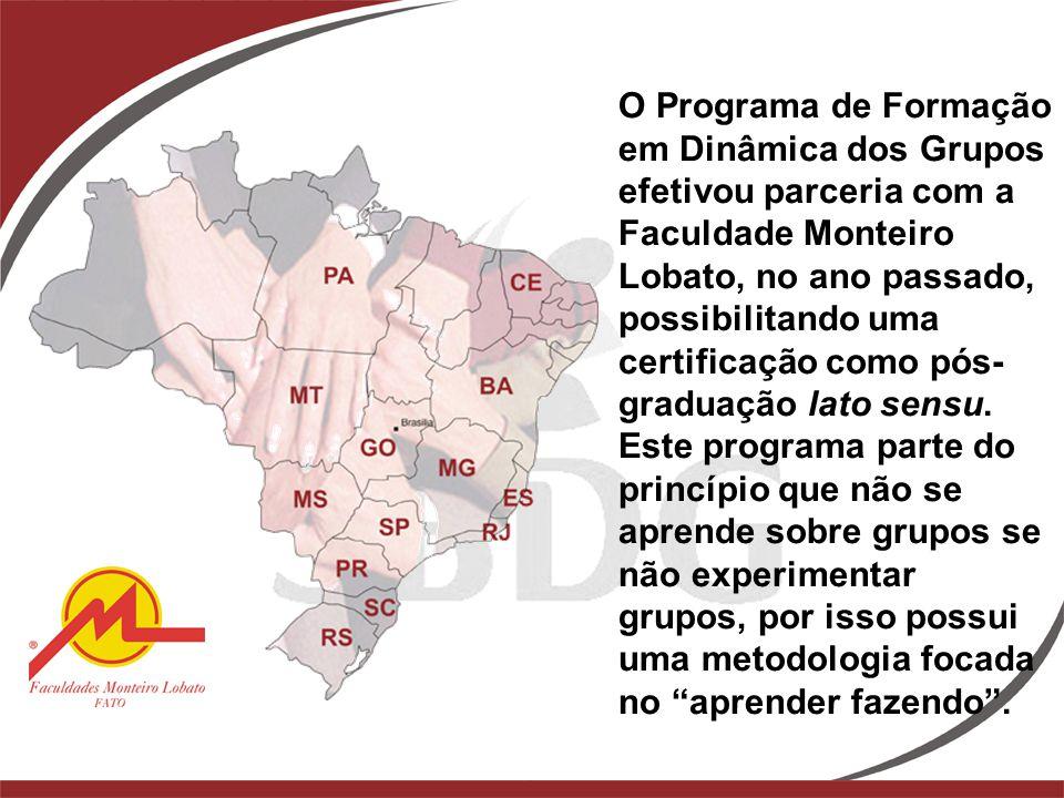 O Programa de Formação em Dinâmica dos Grupos efetivou parceria com a Faculdade Monteiro Lobato, no ano passado, possibilitando uma certificação como pós-graduação lato sensu.