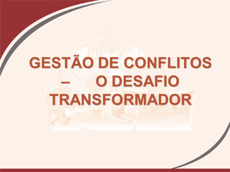 GESTÃO DE CONFLITOS – O DESAFIO TRANSFORMADOR